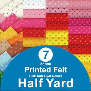 14 HALF YARD Printed Felt Fabric pick your own colors PR12y