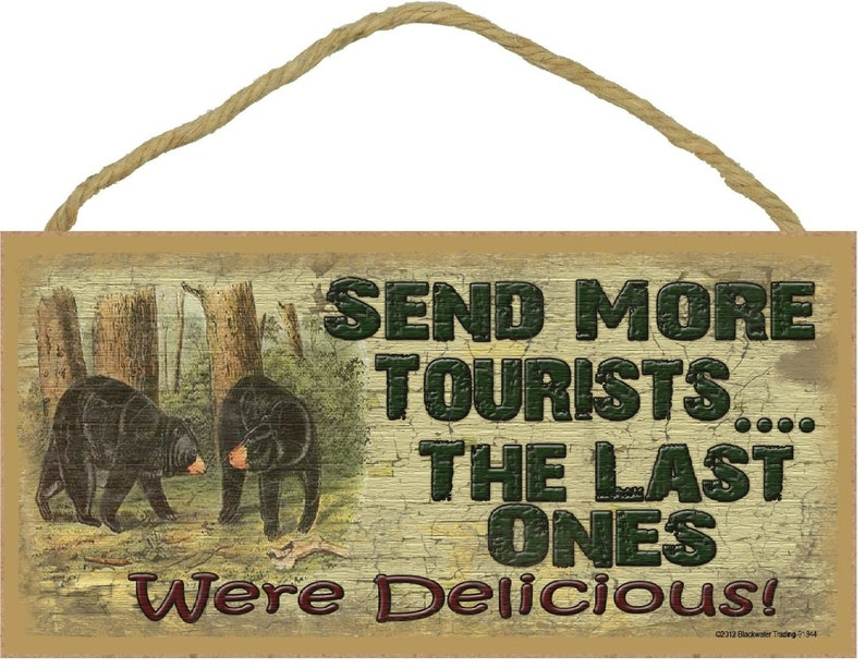 Black Bear Send More Tourists the Last Ones Were Delicious Vacation Camper  Camping SIGN Plaque Mountain Log Cabin Decor