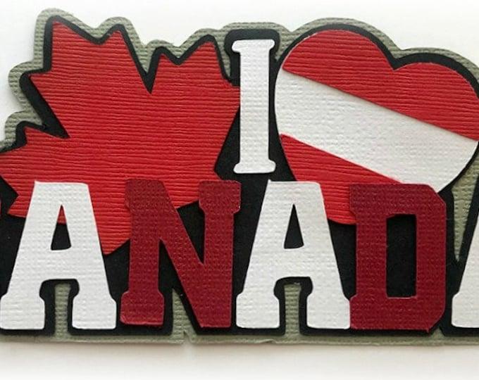 Scrapbook Die Cut I love Canada travel title  premade paper piecing  for scrapbook layouts and more e by my tear bears kira