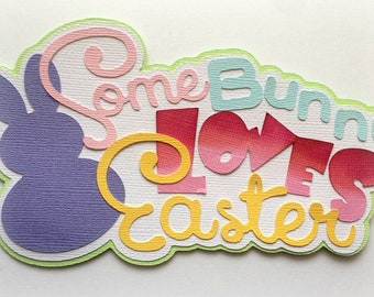 Some bunny loves easter title premade paper piecing 3d die cut for scrapbook card making by my tear bears kira