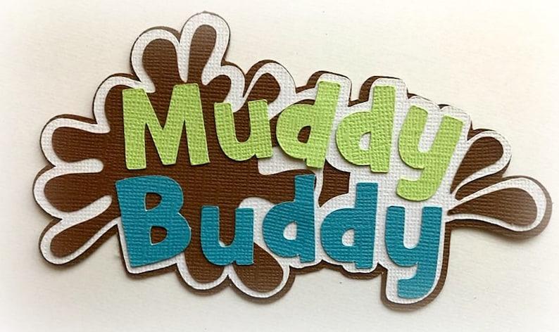 Die Cut Muddy Buddy title premade paper piecing 3d die cut for image 0