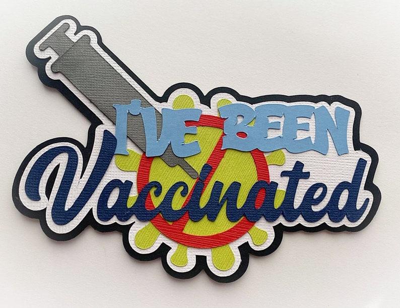 Scrapbook die cut  title I've been vaccinatedA premade image 0