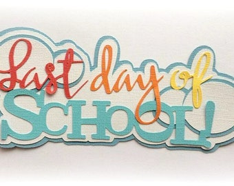 Last day of school title premade paper piecing 3d die cut for scrapbooks cards planner project life by my tear bears kira