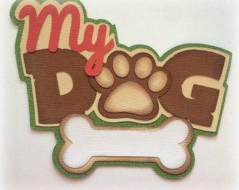 My dog  title premade paper piecing 3d die cut for scrapbooks cards planner project life by my tear bears kira