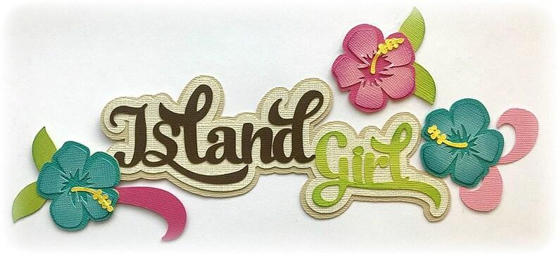 Die Cut Island Girl  title premade paper piecing 3d die cut image 0