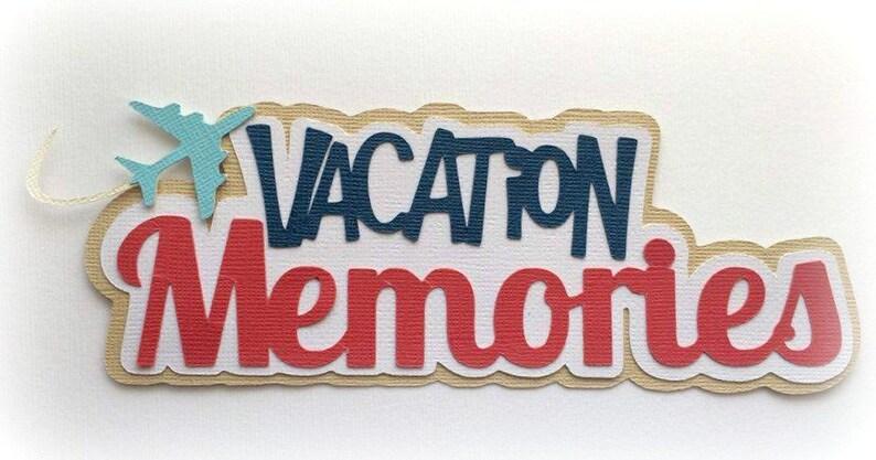 Die Cut vacation memories  title  premade paper piecing 3d die image 0