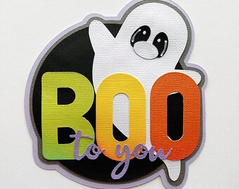 Scrapbook Die Cut title  Boo to you, Halloween theme premade paper piecing layered for scrapbook layouts and more by my tear bears kira
