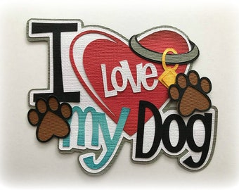 I love my dog title premade paper piecing 3d die cut for scrapbooks cards planner project life by my tear bears kira