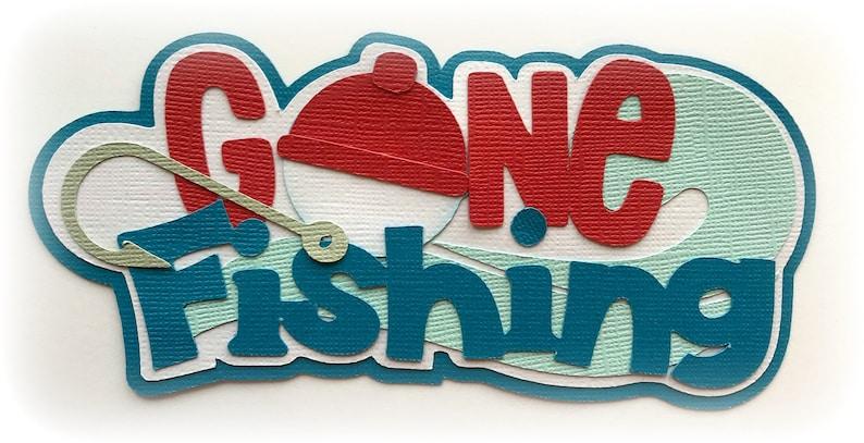Die Cut Gone fishing title premade paper piecing 3d die cut image 0