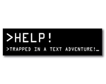 HELP - Trapped in a text adventure - retro old school gamer bumper sticker