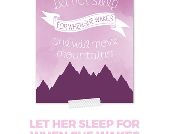 Let Her Sleep For When She Wakes She Will Move Mountains Print, Girl Nursery Ideas, Nursery Decor, Nursery Printables, Baby Girl Nursery Art