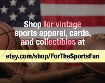 Visit etsy.com/shop/ForTheSportsFan for Vintage Sports Apparel, Cards and Collectibles