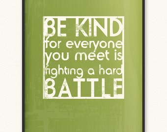 Be Kind/Hard Battle • Giclée Art Print • Be Kind For Everyone You Meet Is Fighting A Hard Battle Plato • Choose Color