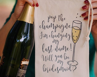 Will You Be My Bridesmaid Wine Bags - Pop the Champagne I'm Changing My Last Name, Bridesmaid Gifts, Bridesmaid Proposal