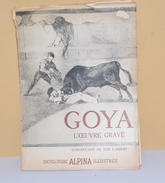 Goya L'oeuvre Grave (Goya:The Engravings), Encyclopedie Illustree (Illustrated Encyclopedia). 1948 Selected Plates Of Francisco Goya