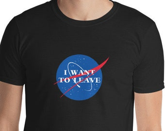 I Want To Leave - Outer Space Funny NASA Logo Short-Sleeve T-Shirt