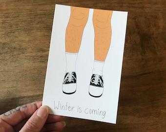 Winter is Coming Funny Postcard / 4x6 Small Art Print GOT / Girl Art Print Card / Hairy Legs Humorous Quirky Art