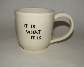 Stoneware Mug, It Is What It Is ; coffee mug, hand painted, pottery mug, ceramic mug, made in the USA