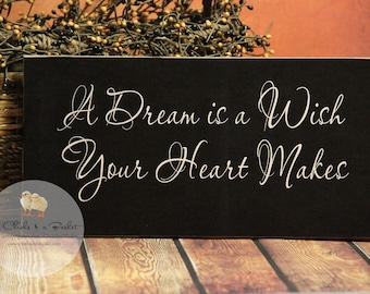 A Dream Is A Wish Your Heart Makes Wood Sign