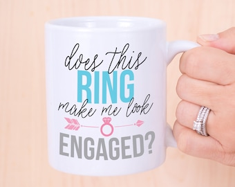 Engagement Mug - Gift for Bride to Be, Does This Ring Make Me Look Engaged? Bridal Shower Gift for the Bride to Be (Item - MER800)