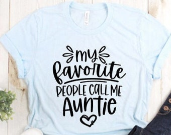 My favorite people call me Auntie Aunt Shirt Aunt Birthday Gift Mother's Day Christmas Trendy Aunt Graphic Tee You're going to be an aunt