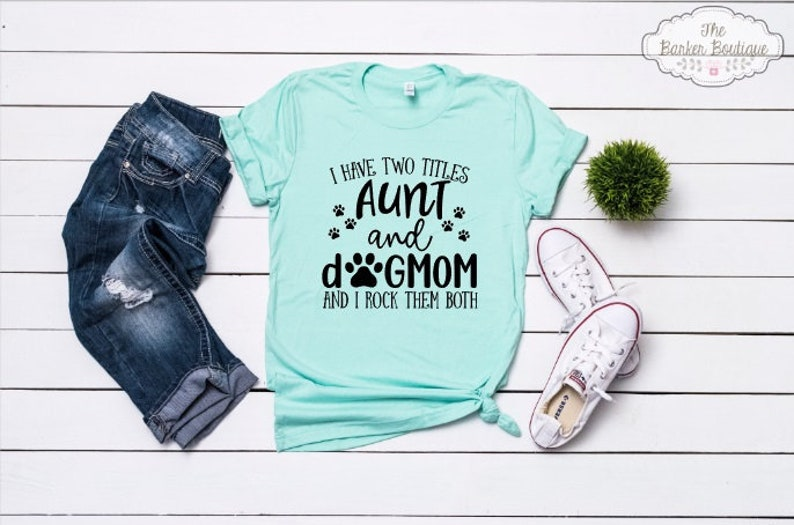 Aunt Dog Mom Shirt I have two titles aunt and dogmom and I image 0