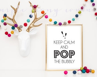 Keep Calm and Pop the Bubbly New Years Eve Decoration 2014 Printable Wedding Champagne Sign INSTANT DOWNLOAD