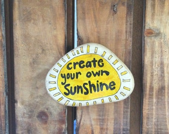 Sunshine Stone, Painted Rock, Painted Stone, create Your own Sunshine, Quote Rock