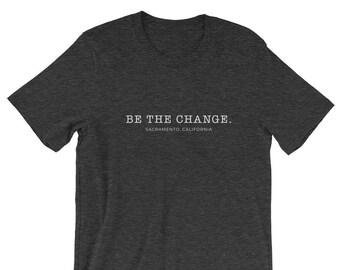Be the Change. Sacramento, California