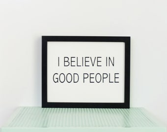 I Believe in Good People Print