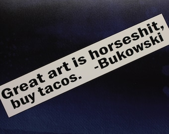 Charles Bukowski  Great art is horsesh#t, buy tacos vinyl sticker bumper car bike laptop guitar