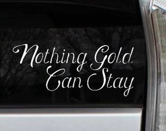 Nothing Gold Can Stay Robert Frost Outsiders Rub-On Vinyl Die Cut Decal Bumper Sticker Car Laptop