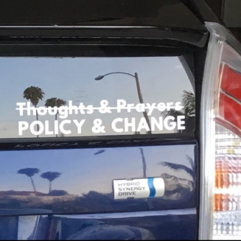 Policy /& Change not Thoughts and Prayers Vinyl Decal Die Cut Rub-On Bumper Sticker Resist Car Laptop