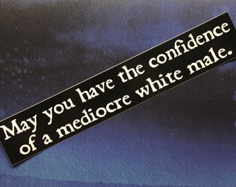 May You Have The Confidence of a Mediocre White Male Vinyl Bumper Sticker Car Laptop Bike Guitar Sass Funny