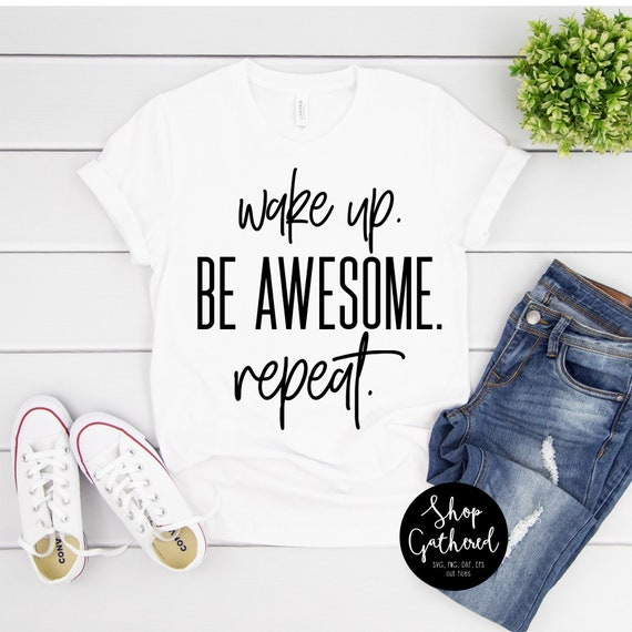 Wake Up Be Awesome Repeat Svg Png Cut File Eps Png Etsy