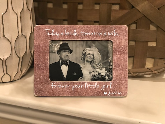 Today A Bride, Tomorrow A Wife | Personalized Gift For Parents Of The Bride | Picture Frame For Parents Of Bride | 4x6