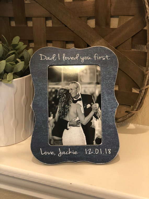 Father Of The Bride Gift | Dad I Loved You First | Gift for Dad | Gift for Daddy Dad from Daughter | Personalized Picture Frame