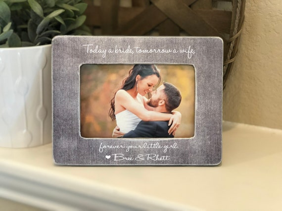 Today A Bride, Tomorrow A Wife, Forever Your Little Girl | 4x6 Picture Frame | Gift for Parents of the Bride Wedding Thank You Gift Parents