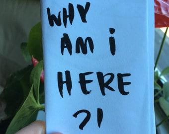 WHY AM I HERE? minizine