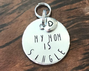 My Mom Is Single Dog tag, Metal Stamped, Single Mom, Fur Mom, Pet ID Tag, Fun Pet Tag, Small Tag, Small Dog, Medium Dog, light weight tag