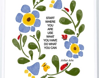 Start where you are, use what you have, do what you can. Arthur Ashe. Inspirational printable poster, Instant Digital Download