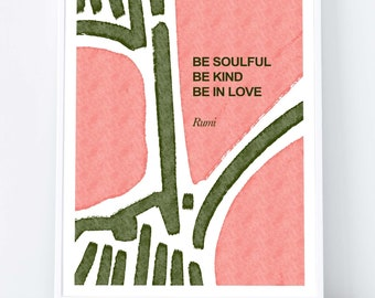 Be soulful / Be kind / Be in love, quote by the poet Rumi, printable poster design, Art, Instant Digital Download