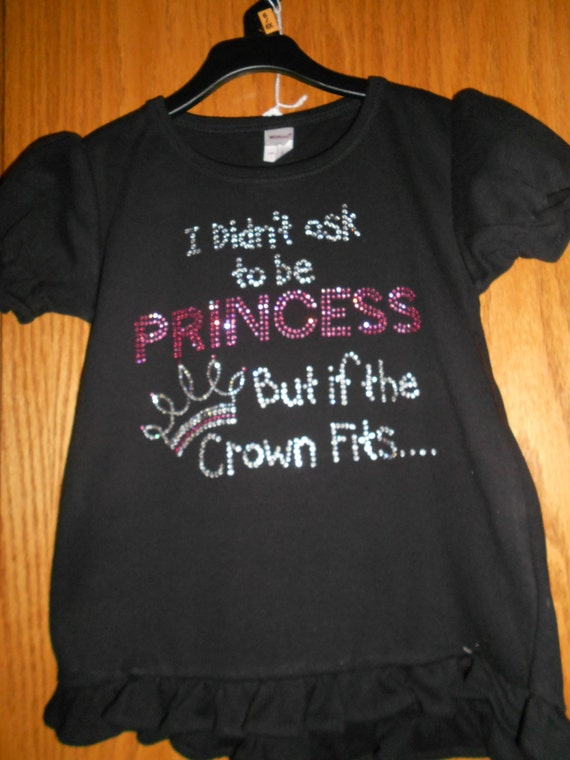 Rhinestone I didn't ask to be a princess t Shirt