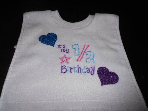Over the head its my 1/2 Birthday   Embroidered Bib