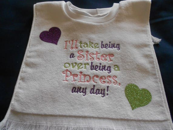 I'll Take being a sister over being a princess any day Over the head  Bib
