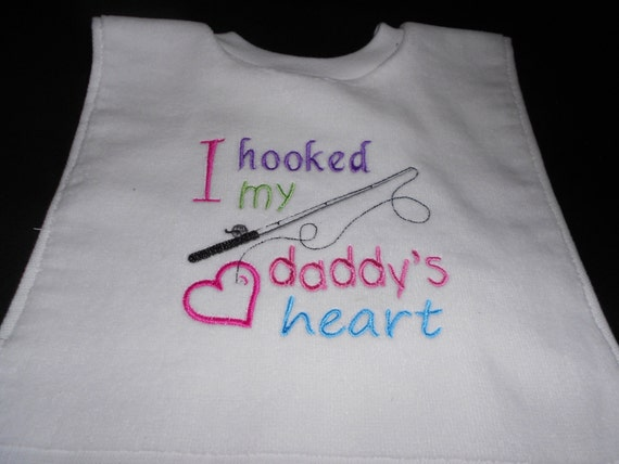 Over the head I hooked my daddys heart  Embroidered Bib