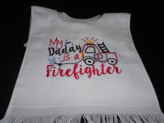 Over the head My Daddys a Firefighter Embroidered Bib