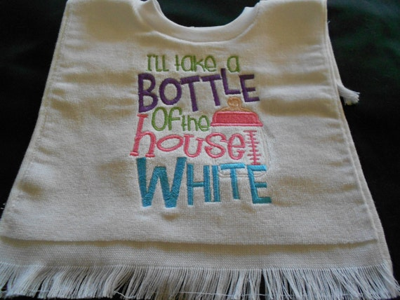 Over the head I'll take a bottle of the House White Embroidered Bib