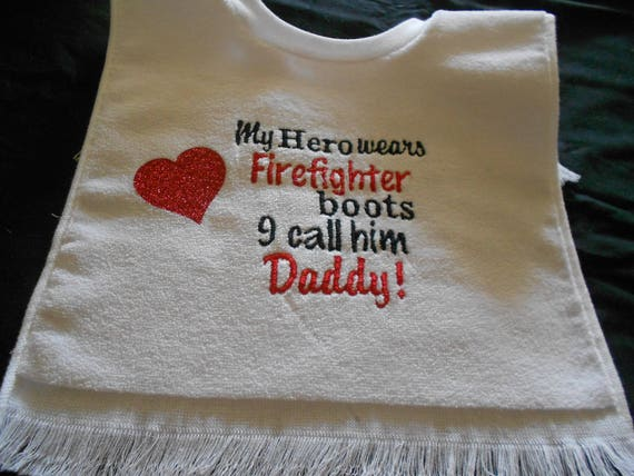 My Hero wears Firefighter Boots I call Him Daddy Embroidered  Bib