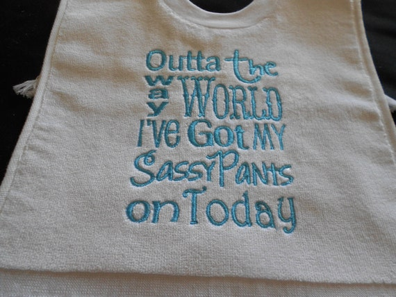 Over the head Outta  the way world I've got my sassy pants on today Embroidered Bib